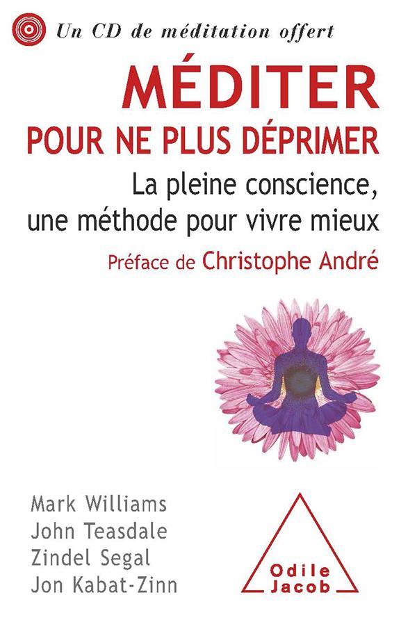 Méditer pour ne plus déprimer ; la pleine conscience, une méthode pour vivre mieux