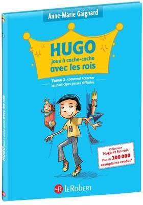 HUGO ET LES ROIS t.2 ; Hugo joue à cache-cache avec les rois ; ou comment accorder les participes passés difficiles