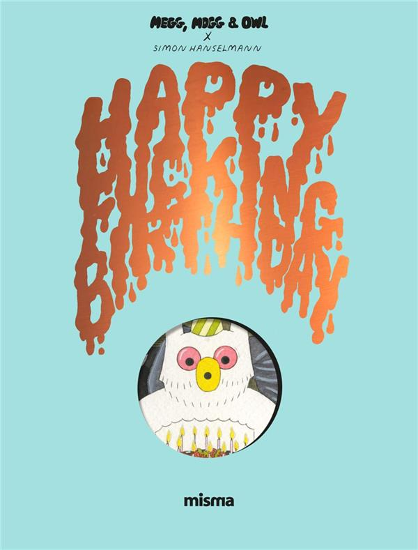 Megg, Mogg & Owl T.4 ; happy fucking birthday