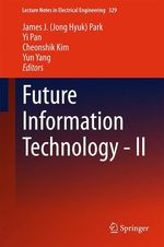 Future Information Technology - II  - Cheonshik Kim - Yun Yang - James J. (Jong Hyuk) Park - Yi Pan