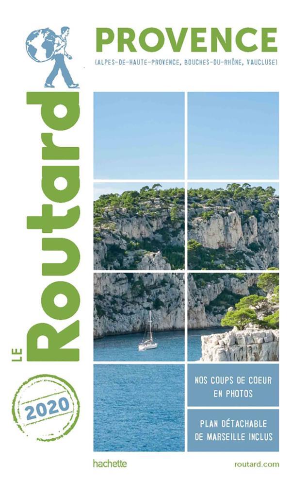Guide du Routard ; Provence (Alpes-de-Haute-Provence, Bouches-du-Rhône, Vaucluse) (édition 2020)