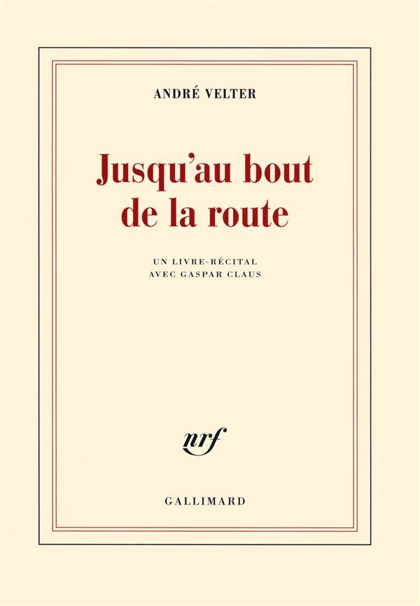 Jusqu'au bout de la route ; un livre-récital avec Gaspar Claus