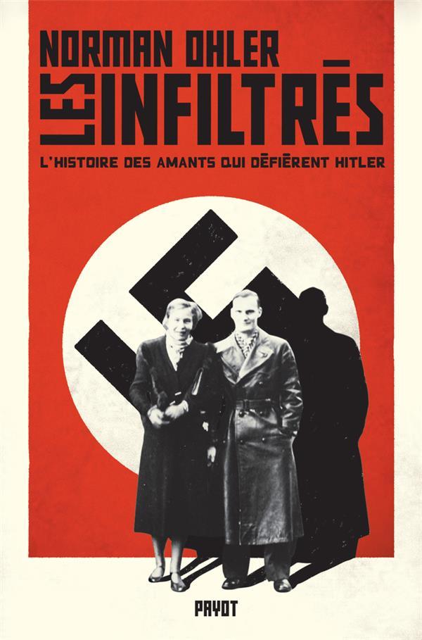 Les infiltrés ; l'histoire des amants qui defièrent Hitler