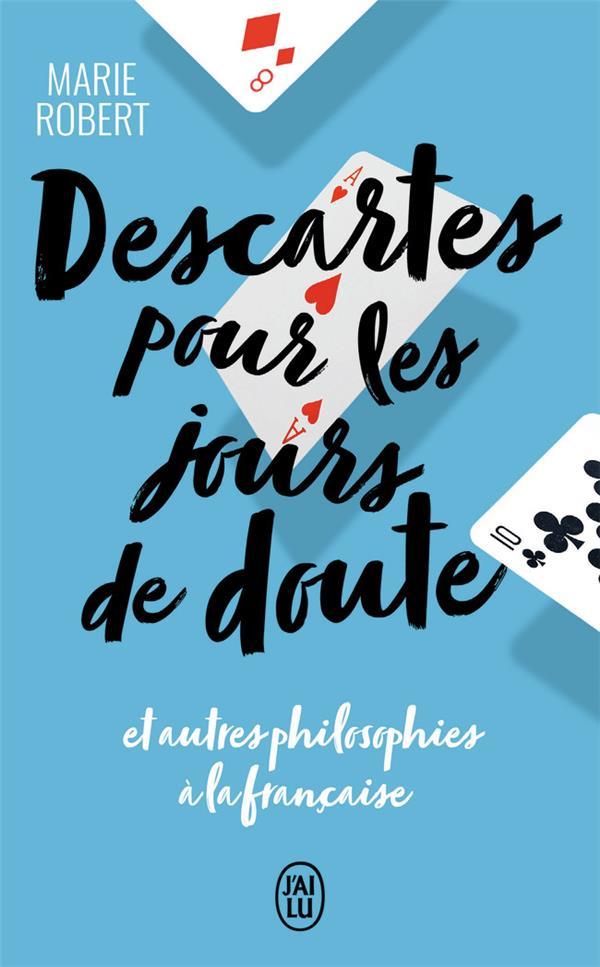 Descartes pour les jours de doute et autres philiosophies à la française