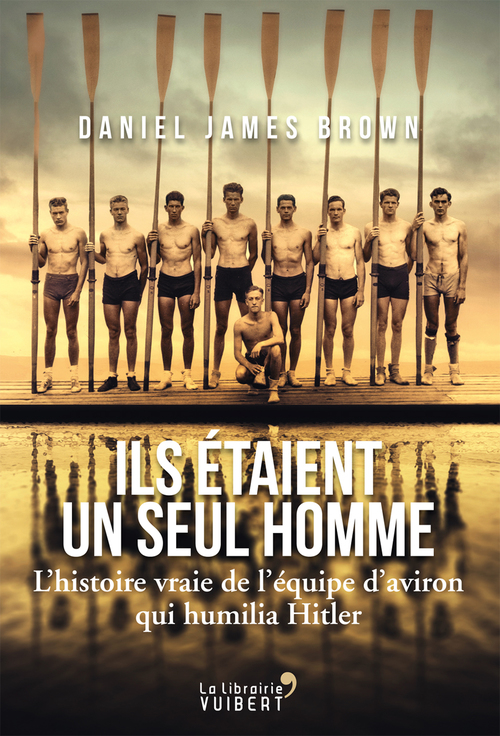 Ils étaient un seul homme ; l'histoire vraie de l'équipe d'aviron qui humilia Hitler