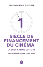 Vente Livre Numérique : Un siècle de financement du cinéma : de Coficiné à Natixis-Coficiné  - Didier COURTOIS DUVERGER