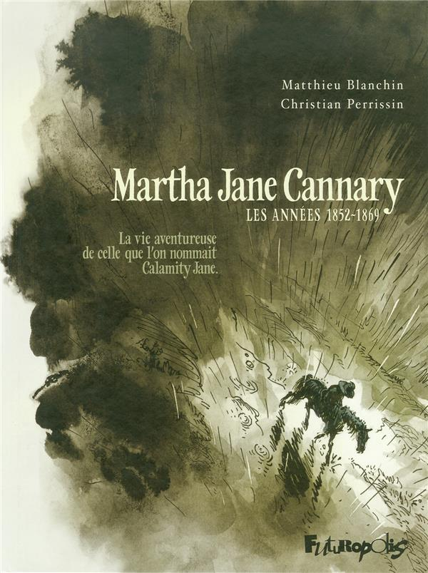 Martha Jane Cannary t.1 ; les années 1852-1869 ; la vie aventureuse de celle que l'on nommait Calamity Jane