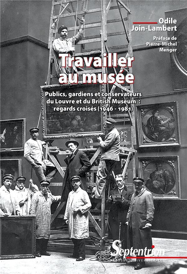 Travailler au musée ; publics, gardiens et conservateurs du Louvre et du British Museum : regards croisés (1946-1981)