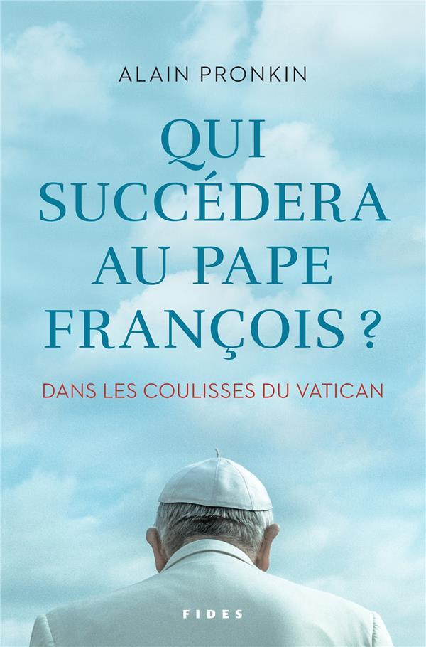 QUI SUCCEDERA AU PAPE FRANCOIS - DANS LES COULISSES DU VATICAN