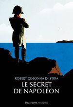Le secret de Napoléon  - Robert Colonna d´Istria