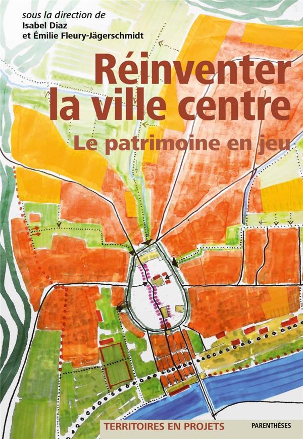 REINVENTER LA VILLE CENTRE  -  LE PATRIMOINE EN JEU
