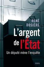 Vente Livre Numérique : L'Argent de l'Etat. Un député mène l'enquête  - Rene Dosiere