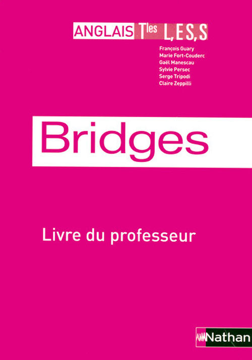 Bridges; Anglais ; Terminale L, Es, S ; Livre Du Professeur (Edition 2007)