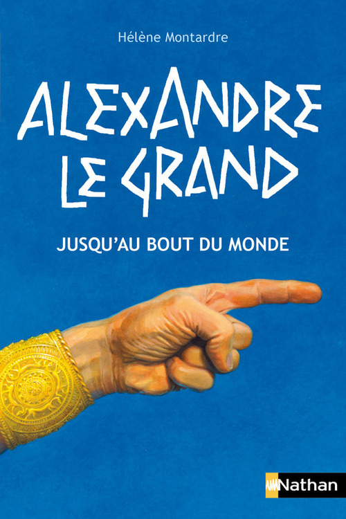 Alexandre le Grand ; jusqu'au bout du monde