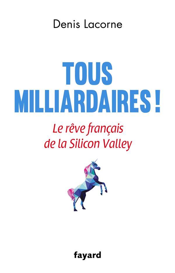 TOUS MILLIARDAIRES ! - LE REVE FRANCAIS DE LA SILICON VALLEY