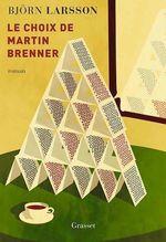 Le choix de Martin Brenner  - Bjorn Larsson