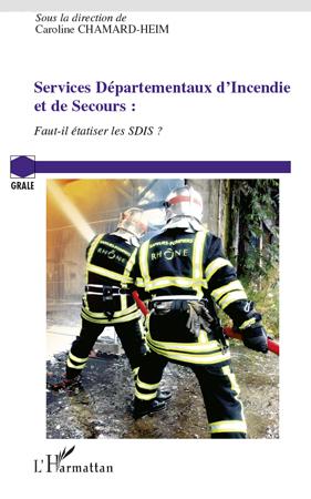 Services départementaux d'incendie et de secours ; faut-il étatiser les SDIS ?
