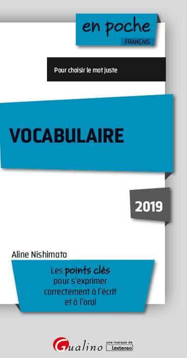 Vocabulaire ; les points clés pour s'exprimer correctement à l'écrit et à l'oral (édition 2019)