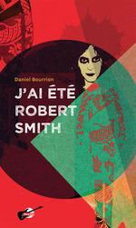 Vente EBooks : J'ai été Robert Smith  - Daniel Bourrion