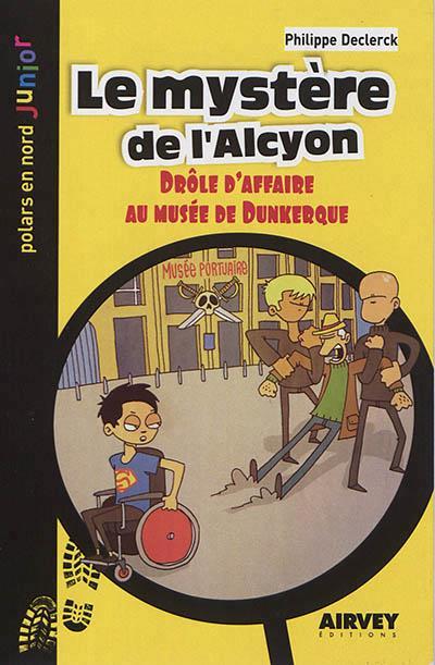 Le mystère de l'Alcyon ; drôle d'affaire au musée de Dunkerque