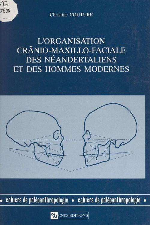 L'organisation crânio-maxillo-faciale des Néandertaliens et des hommes modernes  - Christine Couture