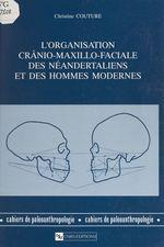 L'organisation crânio-maxillo-faciale des Néandertaliens et des hommes modernes