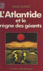 L'Atlantide et le règne des géants  - Denis Saurat