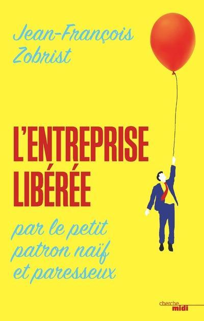 L'ENTREPRISE LIBEREE PAR LE PETIT PATRON NAIF ET PARESSEUX