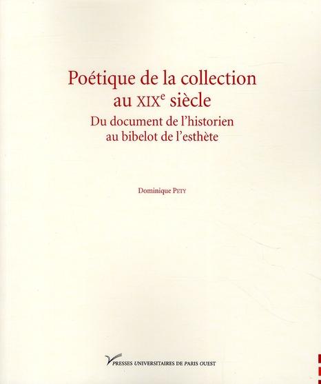 Poétique de la collection au XIX siècle ; du document de l'historien au bibelot de l'esthète