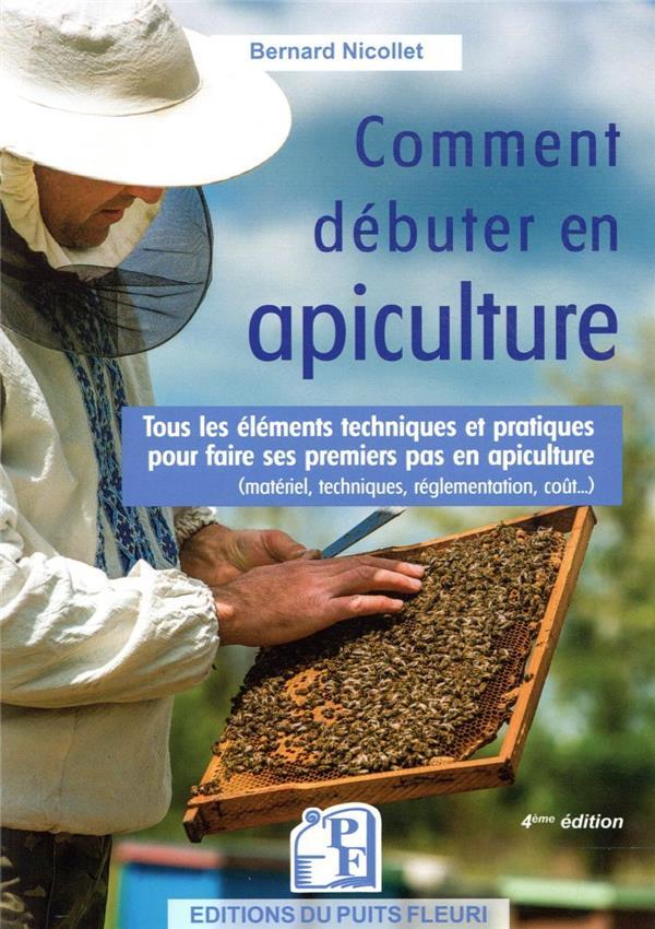 Comment débuter en apiculture ? tous les éléments techniques et pratiques pour faire ses premiers pas en apiculture (4e édition)