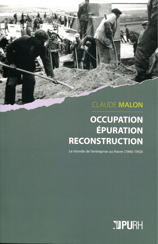 Occupation, epuration, reconstruction - le monde de l'entreprise au havre, 1940-1950