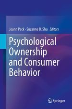 Psychological Ownership and Consumer Behavior  - Suzanne B. Shu - Joann Peck