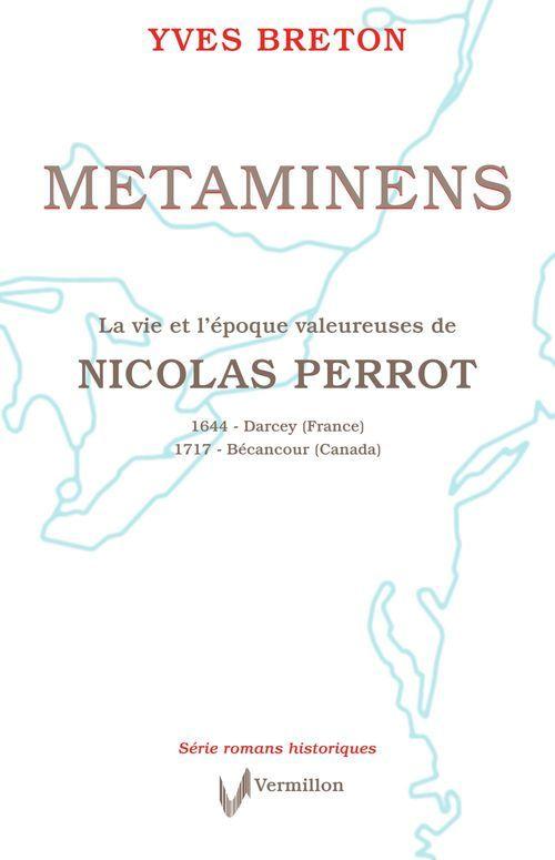 Metaminens ; la vie et l'epoque valeureuse de nicolas perrot
