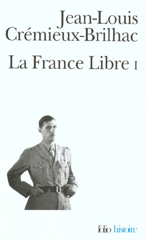 la france libre t.1 ; de l'appel du 18 juin à la libération