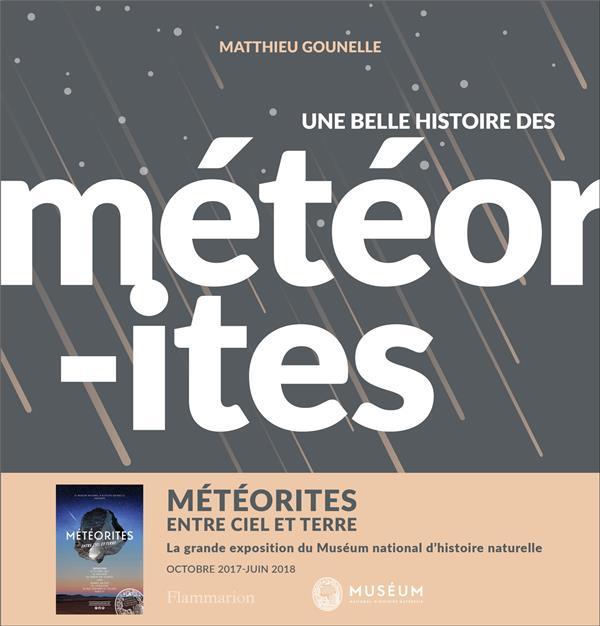 Une belle histoire des météorites ; météorites, entre ciel et terre ; la grande exposition de Muséum national d'histoire naturelle, octobre 2017-juin 2018