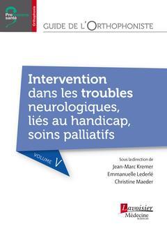 Guide de l'orthophoniste t.5 ; intervention dans les troubles neurologiques, liés au handicap, soins palliatifs