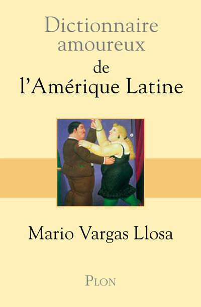 Dictionnaire Amoureux De L'Amerique Latine