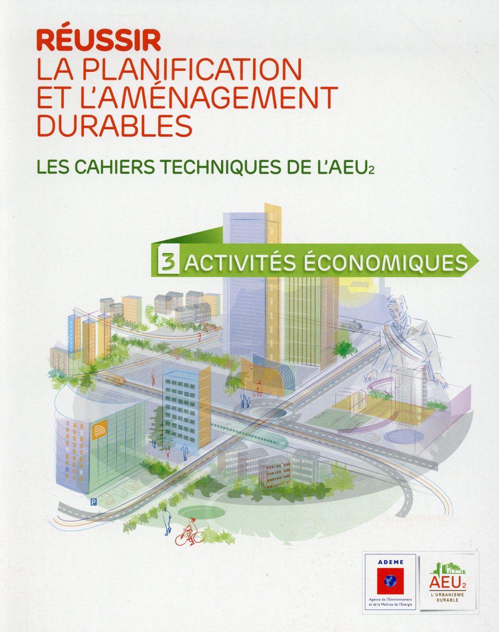 réussir la planification et l'aménagement durables t.3 ; les cahiers techniques de l'AEU2 ; activités économiques
