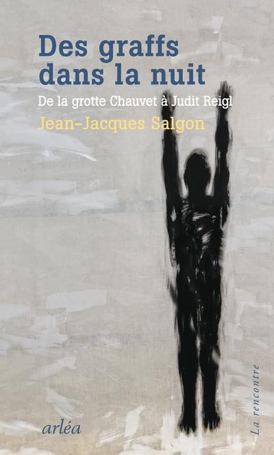 des graffs dans la nuit ; de la grotte Chauvet à Judit Reigl