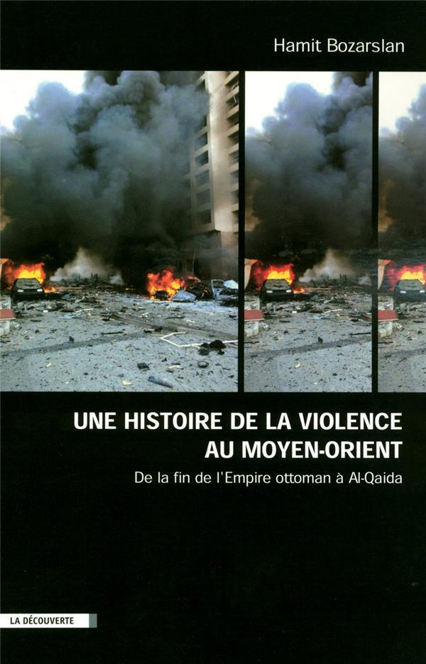 une histoire de la violence au Moyen-Orient ; de la fin de l'Empire ottoman à Al Quaida