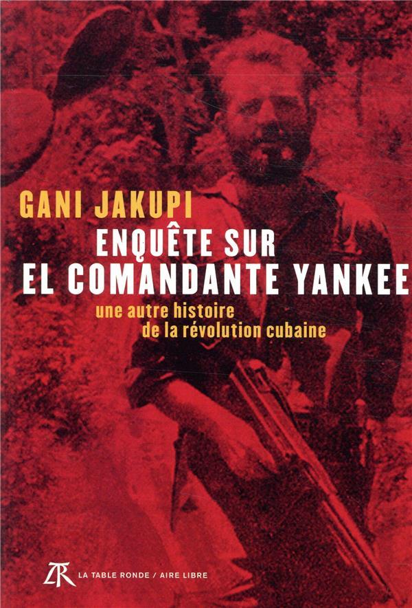 Enquête sur el comandante Yankee ; une autre histoire de la révolution cubaine