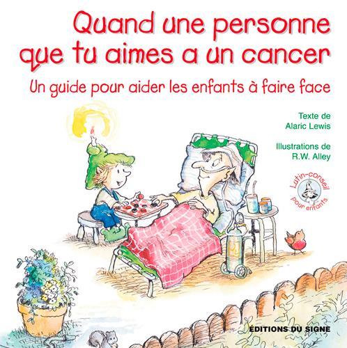 Quand une personne que tu aimes a un cancer ; un guide pour aider les enfants à faire face
