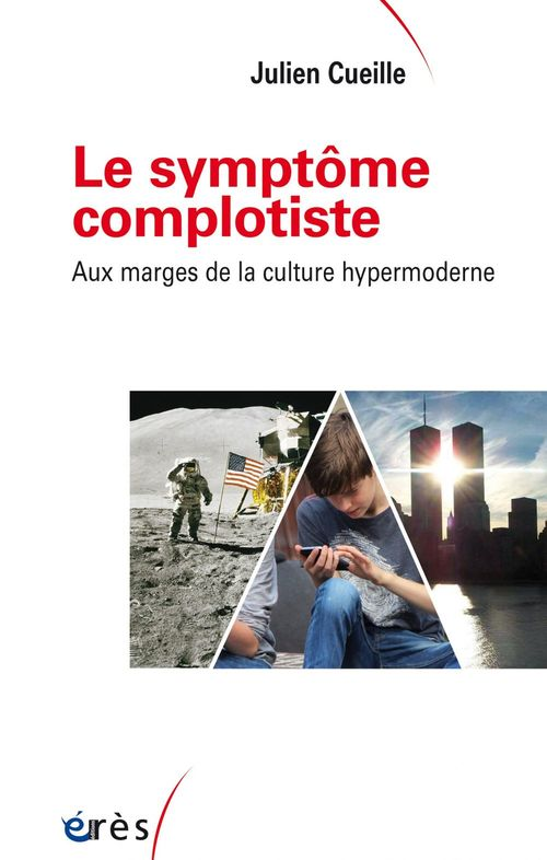 Le symptôme complotiste ; aux marges de la culture hypermoderne