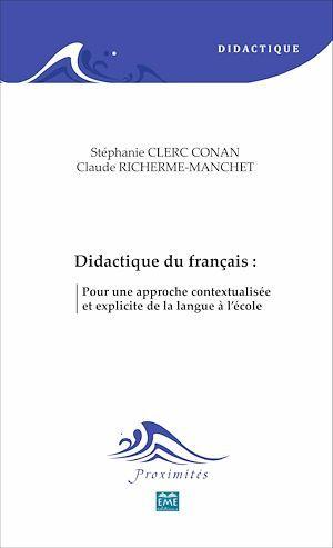 Didactique du francais : - pour une approche contextualisee et explicite de la langue a l'ecole