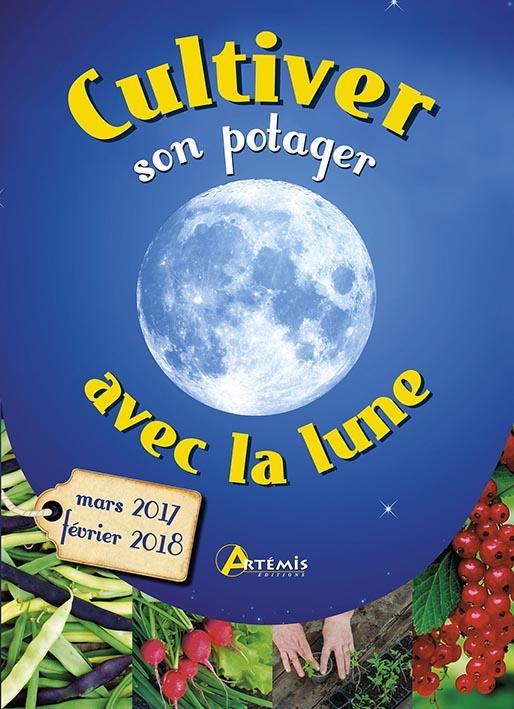 Cultiver son potager avec la lune ; mars 2017-février 2018