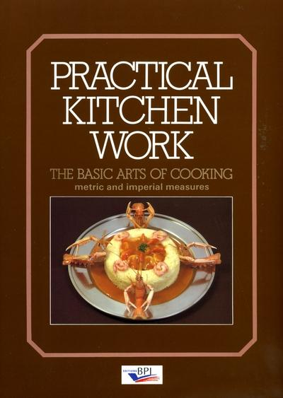 Practical Kitchen Work The Basic Arts Of Cooking Michel