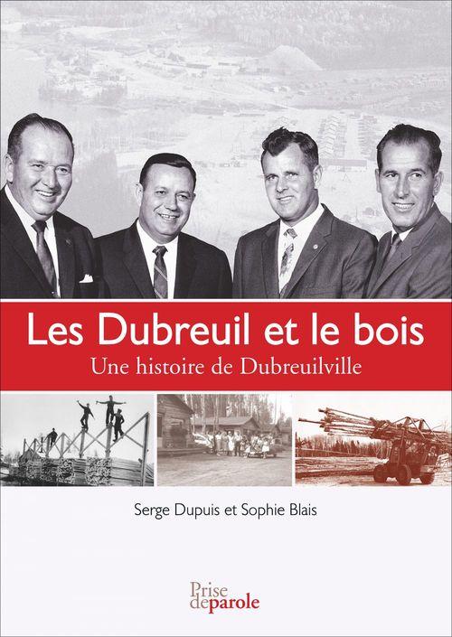 Les dubreuil et le bois. une histoire de dubreuilville