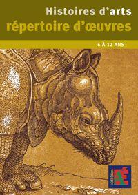 Histoires d'arts ; répertoire d'oeuvres ; 6 à 12 ans