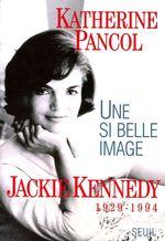Vente Livre Numérique : Une si belle image. Jackie Kennedy (1929-1994)  - Katherine Pancol