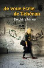 Je vous écris de Téhéran  - Delphine Minoui